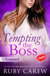 Tempting the Boss, Obsessed by Ruby Carew